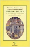 Persona e politica. Per la costruzione di un nuovo ethos - Zamagni Stefano, Nicoletti Michele, D'Agostino Francesco