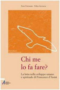 Copertina di 'Chi me lo fa fare? La lotta nello sviluppo umano e spirituale di Francesco d'Assisi'