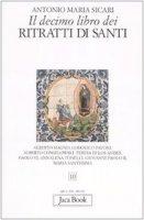 Il decimo libro dei ritratti di santi - Sicari Antonio M.