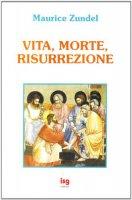 Vita, morte, risurrezione - Zundel Maurice