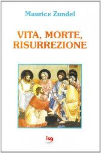 Copertina di 'Vita, morte, risurrezione'