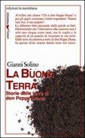 La Buona Terra. Storie dalle terre di don Peppe Diana - Solino Gianni