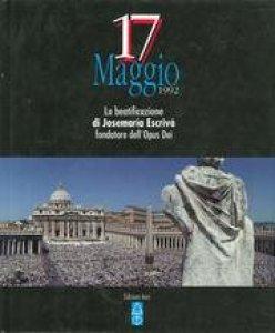 Copertina di '17 maggio 1992. La beatificazione di Josemaría Escrivá fondatore dell'Opus Dei'