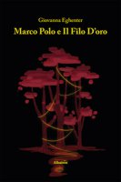 Marco Polo e il filo d'oro - Eghenter Giovanna