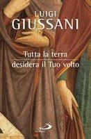 Tutta la terra desidera il tuo volto - Luigi Giussani