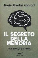 Il segreto della memoria. Come allenare il nostro cervello per ricordare tutto ciò che ci serve - Konrad Nikolai Boris