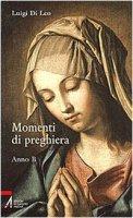 Momenti di preghiera Anno B - Luigi Di Leo