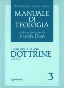 Copertina di 'Manuale di teologia [vol_3] / I cristiani e le loro dottrine'