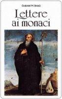 Lettere ai monaci. Il nostro umile servizio di monaci - M. Gabriel Brasò