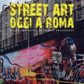 Street art oggi a Roma. Nelle immagini di Mimmo Frassineti
