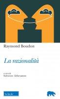 La razionalità - Raymond Boudon