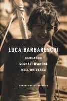 Cercando segnali d'amore nell'universo - Barbareschi Luca