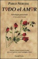 Todo el amor. Antologia personale. Testo spagnolo a fronte - Neruda Pablo