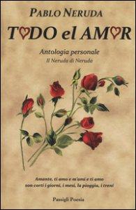 Copertina di 'Todo el amor. Antologia personale. Testo spagnolo a fronte'