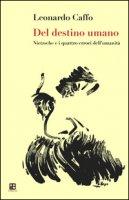 Del destino dell'uomo. Nietzsche e i quattro errori dell'umanità - Caffo Leonardo
