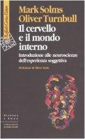 Il cervello e il mondo interno. Introduzione alle neuroscienze dell'esperienza soggettiva - Solms Mark,  Turnbull Oliver