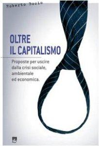 Copertina di 'Oltre il capitalismo. Proposte per uscire dalla crisi sociale, ambientale ed economica'
