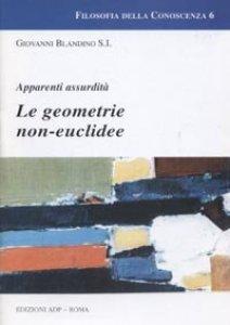 Copertina di 'Le geometrie non euclidee. Apparenti assurdità'