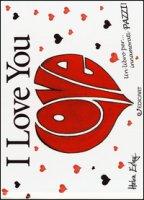 I love you. Un libro per... innamorati pazzi! - Exley Helen