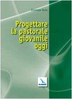 Progettare la pastorale giovanile oggi - Ruta Giuseppe