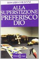 Alla Superstizione Preferisco Dio - Rosario Colianni