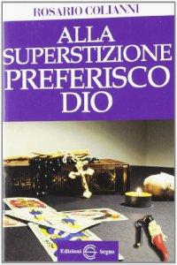 Copertina di 'Alla Superstizione Preferisco Dio'