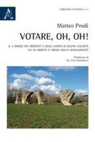 Votare, oh, oh! Il 4 marzo dei credenti e degli uomini di buona volontà: ali di libertà o abisso della desolazione? - Prodi Matteo