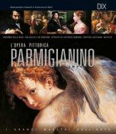 Parmigianino. L'opera pittorica completa - Guasti Alessandro, Neri Francesca