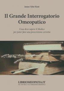 Copertina di 'Il grande interrogatorio omeopatico. Cosa deve sapere il medico per poter fare una prescrizione corretta'