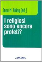 Religiosi sono ancora profeti? - Josu Alday