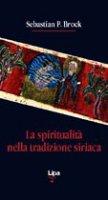 La spiritualità nella tradizione siriaca - Brock Sebastian