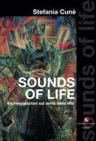 Sounds of life. Improvvisazioni sul tema della vita - Cunè Stefania