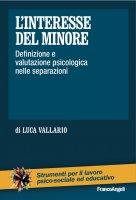 L'interesse del minore. Definizione e valutazione psicologica nelle separazioni - Luca Vallario