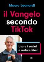 Il Vangelo secondo TikTok - Mauro Leonardi