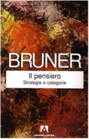 Il pensiero. Strategie e categorie - Bruner Jerome S.