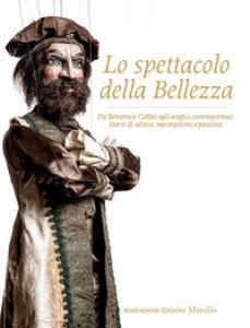 Copertina di 'Lo spettacolo della bellezza. Da Benvenuto Cellini agli artefici contemporanei. Storie di talento, mecenatismo e passione. Ediz. illustrata'