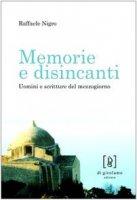 Memorie e disincanti. Uomini e scritture del mezzogiorno - Nigro Raffaele