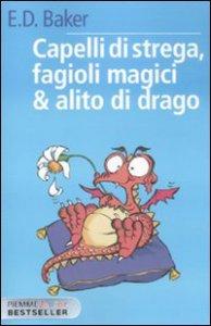 Copertina di 'Capelli di strega, fagioli magici & alito di drago'