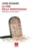 La fine della democrazia? - Rougier Louis