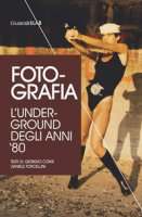 Foto-grafia. L'underground degli anni '80 - Conti Giorgio, Torcellini Daniele