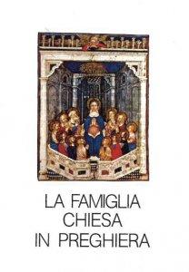 Copertina di 'La famiglia Chiesa in preghiera'