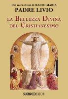 La bellezza divina del cristianesimo - Livio Fanzaga