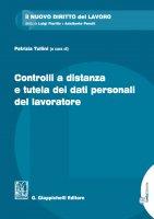 Controlli a distanza e tutela dei dati personali del lavoratore - AA.VV.