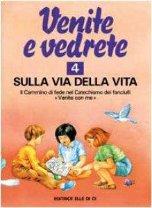 """Copertina di 'Venite e vedrete. Vol. 4/1: Sulla via della vita. Il cammino di fede nel catechismo dei fanciulli """"Venite con me"""". Albo attivo'"""