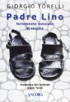 Padre Lino. Fortemente indiziato di santità - Torelli Giorgio