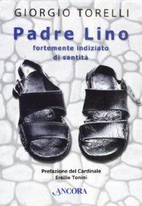 Copertina di 'Padre Lino. Fortemente indiziato di santità'