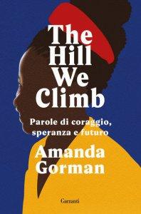 Copertina di 'The Hill We Climb. Parole di coraggio, speranza e futuro'
