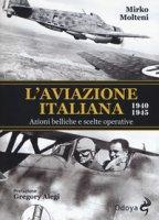 L' aviazione italiana 1940-1945. Azioni belliche e scelte operative - Molteni Mirko