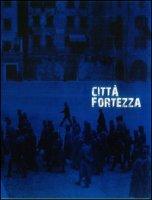 Città fortezza. Trento 1915-1918. Ediz. illustrata