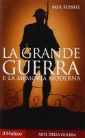 La grande guerra e la memoria moderna - Paul Fussell